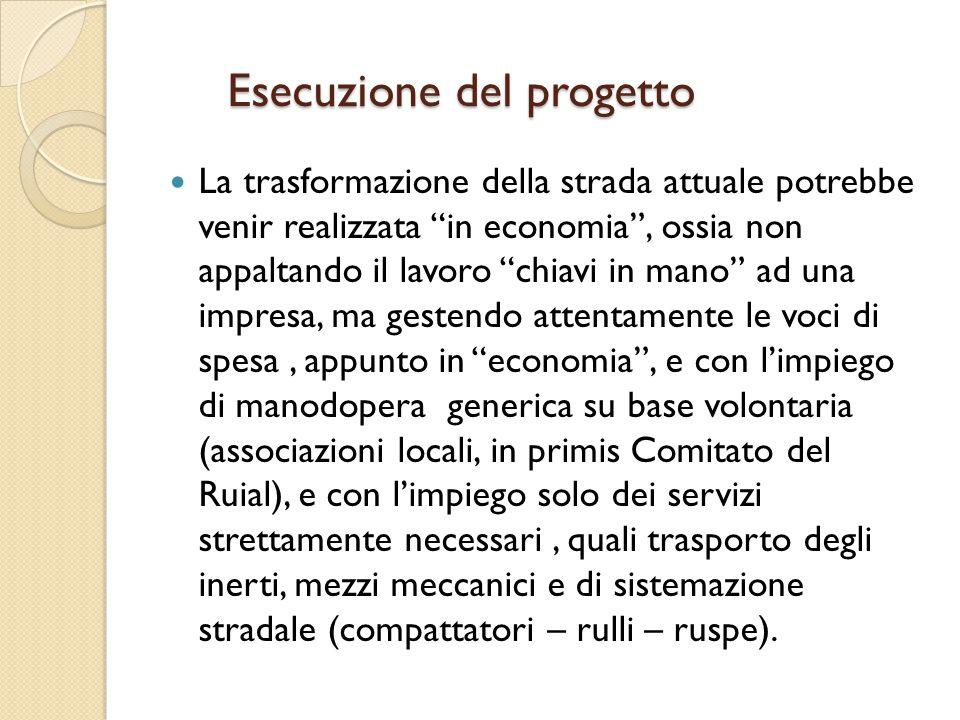 """Esecuzione del progetto La trasformazione della strada attuale potrebbe venir realizzata """"in economia"""", ossia non appaltando il lavoro """"chiavi in mano"""