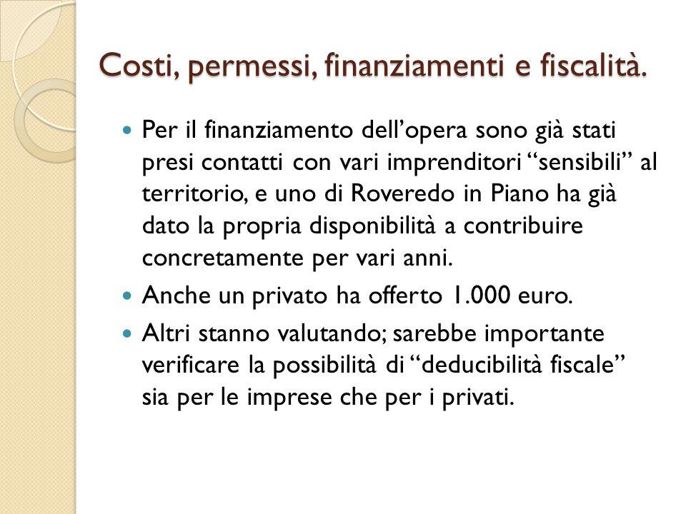 """Costi, permessi, finanziamenti e fiscalità. Per il finanziamento dell'opera sono già stati presi contatti con vari imprenditori """"sensibili"""" al territo"""