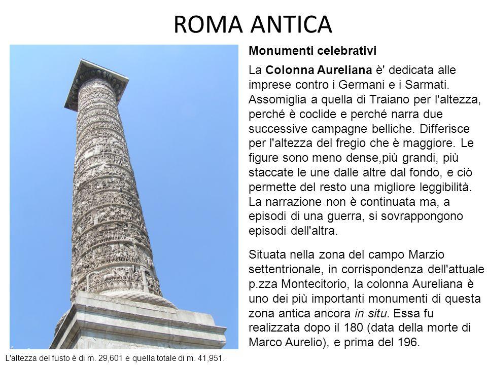 ROMA ANTICA La Colonna Aureliana è' dedicata alle imprese contro i Germani e i Sarmati. Assomiglia a quella di Traiano per l'altezza, perché è coclide