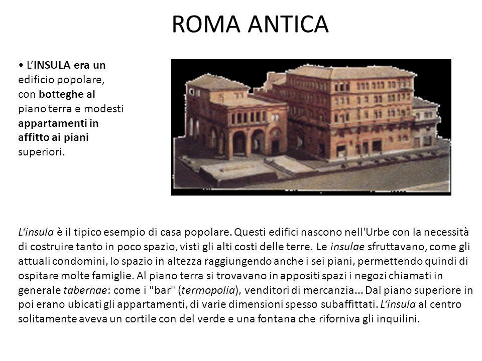 ROMA ANTICA L'INSULA era un edificio popolare, con botteghe al piano terra e modesti appartamenti in affitto ai piani superiori. L'insula è il tipico