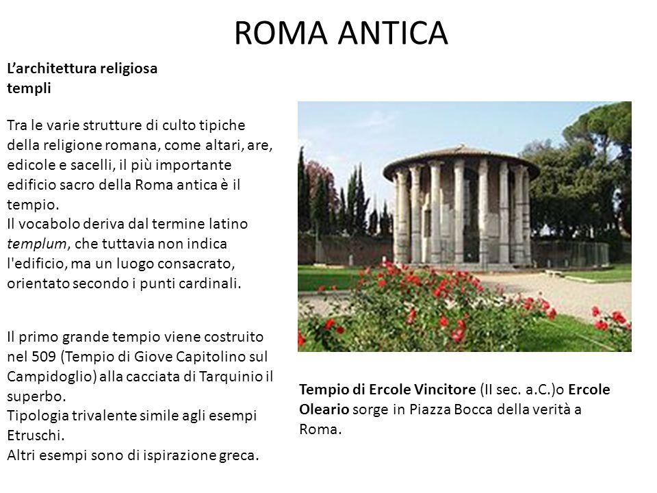 ROMA ANTICA L'architettura romana sacra risente dell influsso dei canoni di quelle greca ed etrusca.