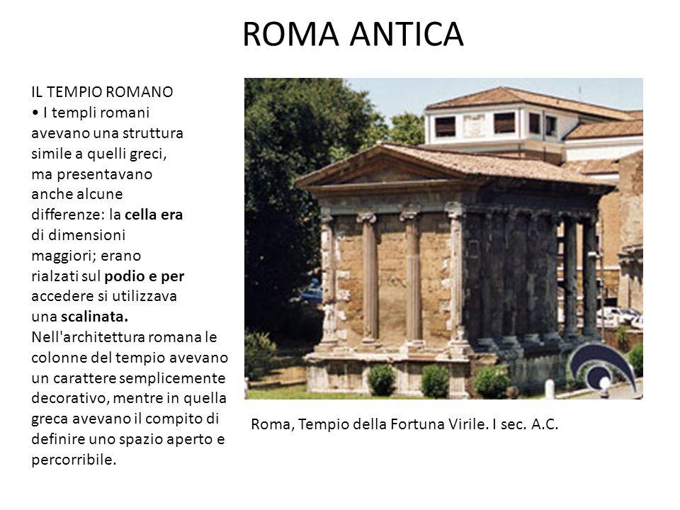 ROMA ANTICA IL TEMPIO ROMANO I templi romani avevano una struttura simile a quelli greci, ma presentavano anche alcune differenze: la cella era di dim