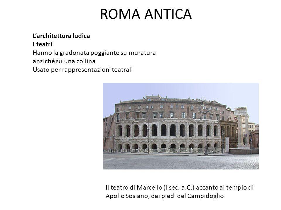 ROMA ANTICA L'architettura ludica anfiteatri Gli anfiteatri erano circolari o ellittici Si usavano per spettacoli che duravano giorni (naumachie, combattimenti) Il Colosseo o Anfiteatro Flavio a Roma (70-80 d.C.) Il Colosseo raffigurato sulla moneta da cinque centesimi Il COLOSSEO, costruito nell' 80 d.C., poteva contenere 50.000 spettatori.