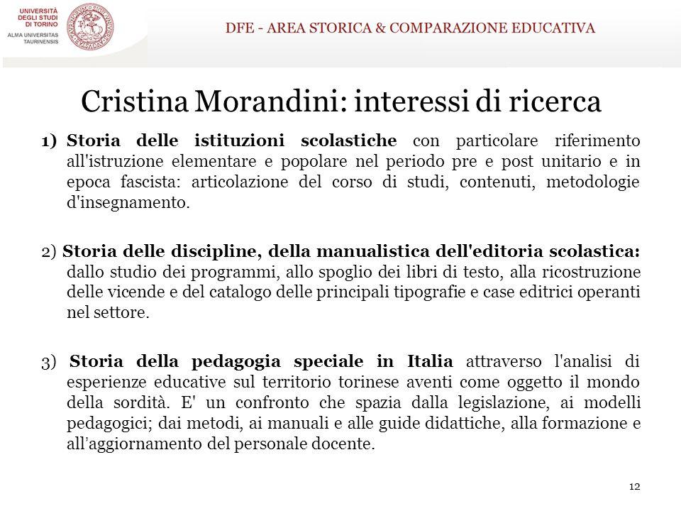 Cristina Morandini: interessi di ricerca 1)Storia delle istituzioni scolastiche con particolare riferimento all'istruzione elementare e popolare nel p