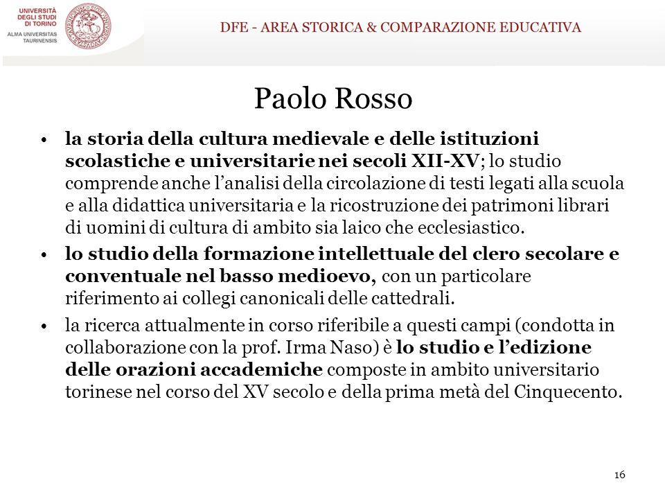 Paolo Rosso la storia della cultura medievale e delle istituzioni scolastiche e universitarie nei secoli XII-XV; lo studio comprende anche l'analisi d