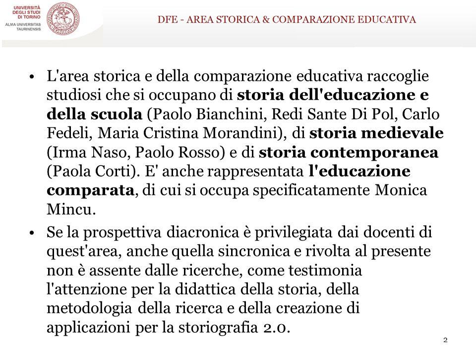 L'area storica e della comparazione educativa raccoglie studiosi che si occupano di storia dell'educazione e della scuola (Paolo Bianchini, Redi Sante