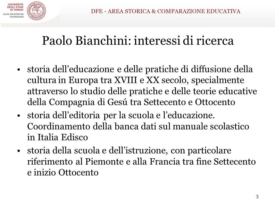 Paolo Bianchini: interessi di ricerca storia dell'educazione e delle pratiche di diffusione della cultura in Europa tra XVIII e XX secolo, specialment