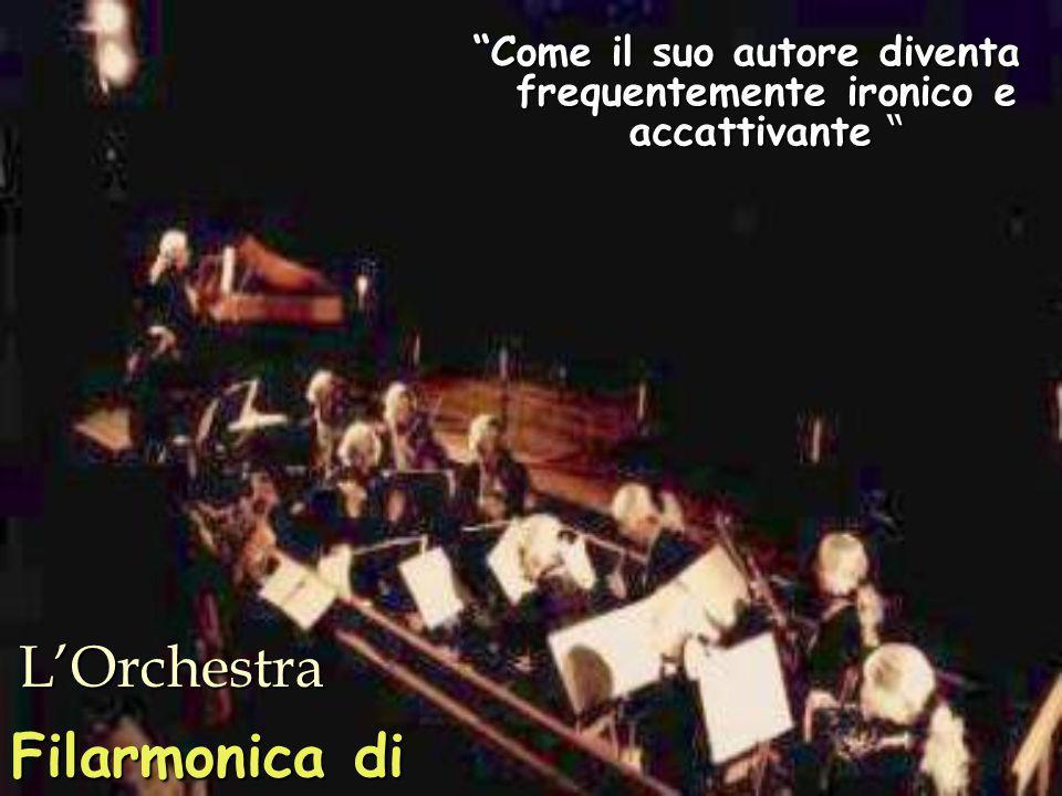 L'Orchestra Filarmonica di Milano Come il suo autore diventa frequentemente ironico e accattivante