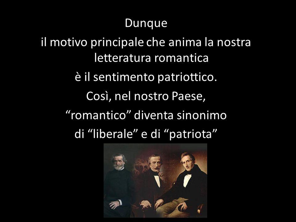 """Dunque il motivo principale che anima la nostra letteratura romantica è il sentimento patriottico. Così, nel nostro Paese, """"romantico"""" diventa sinonim"""