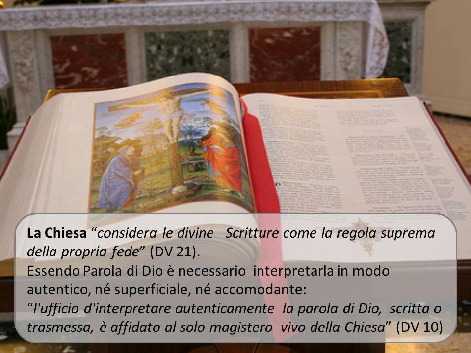 La Chiesa considera le divine Scritture come la regola suprema della propria fede (DV 21).