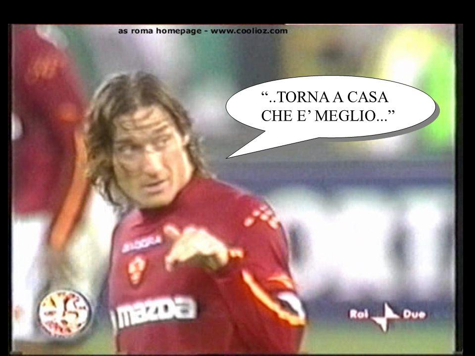 ..TORNA A CASA CHE E' MEGLIO...