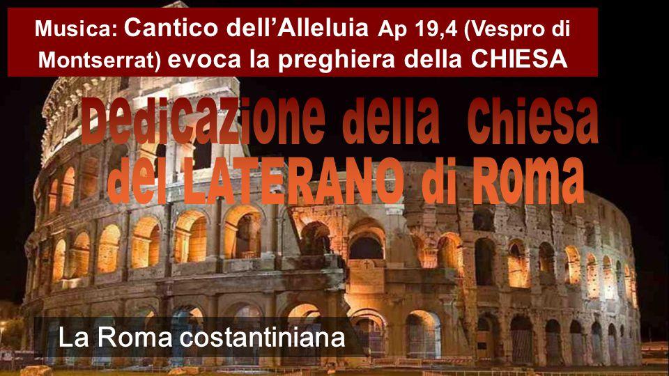 Musica: Cantico dell'Alleluia Ap 19,4 (Vespro di Montserrat) evoca la preghiera della CHIESA La Roma costantiniana