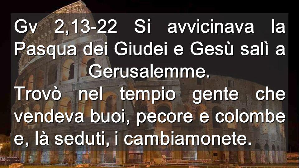 Gv 2,13-22 Si avvicinava la Pasqua dei Giudei e Gesù salì a Gerusalemme.