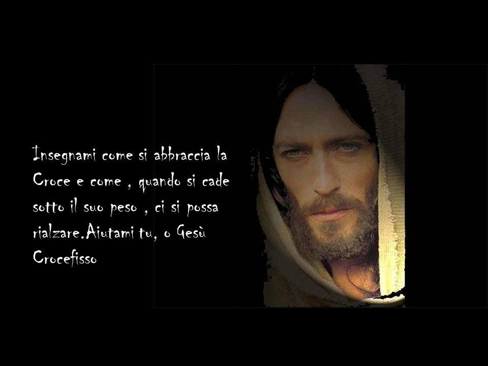Sulla via dolorosa Che conduce al Calvario io ti chiedo, o Gesù di divenirTi compagno