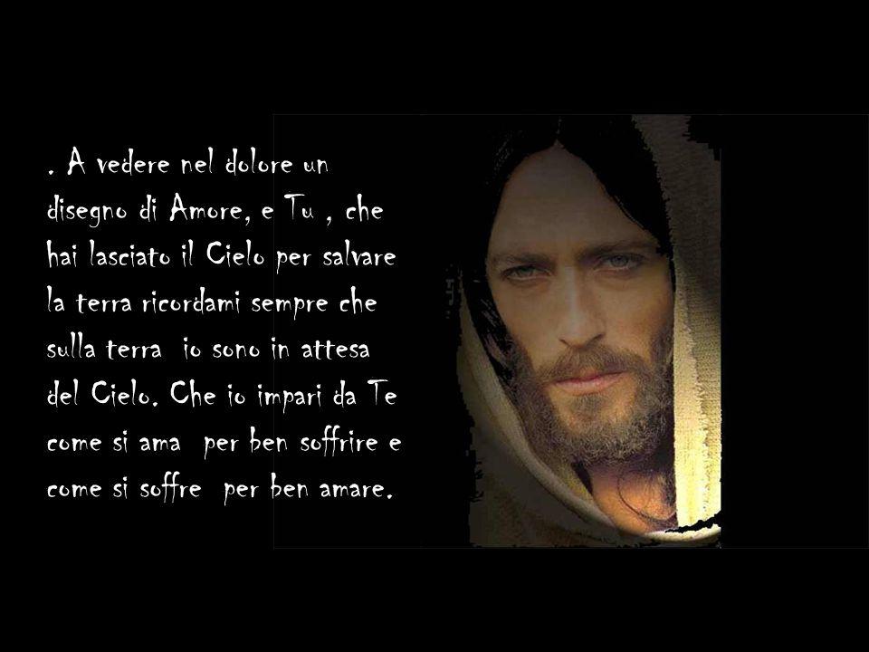 Insegnami come si abbraccia la Croce e come, quando si cade sotto il suo peso, ci si possa rialzare.Aiutami tu, o Gesù Crocefisso
