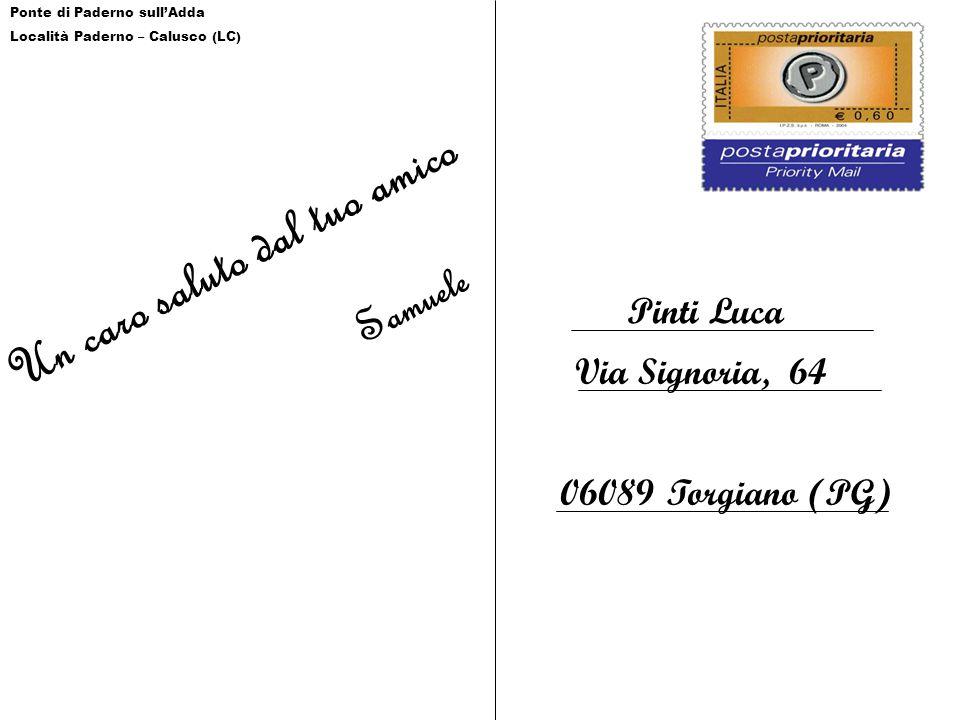 Un caro saluto dal tuo amico Samuele Pinti Luca Via Signoria, 64 06089 Torgiano (PG) Ponte di Paderno sull'Adda Località Paderno – Calusco (LC)