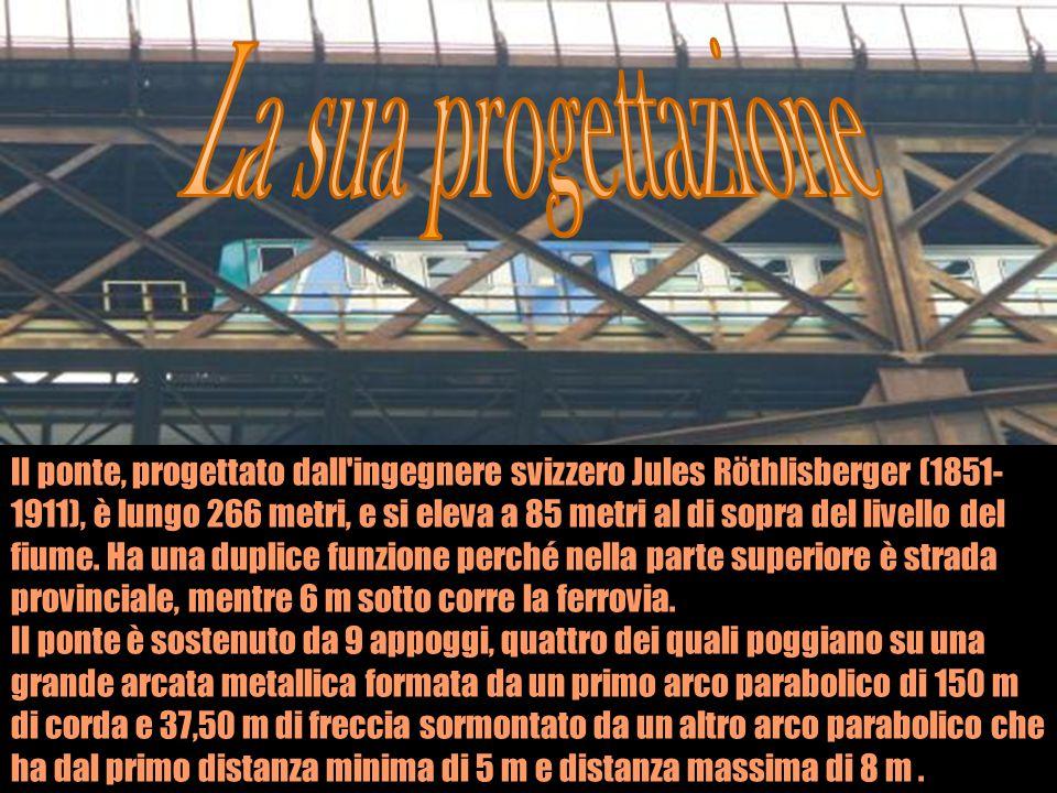 Il ponte, progettato dall'ingegnere svizzero Jules Röthlisberger (1851- 1911), è lungo 266 metri, e si eleva a 85 metri al di sopra del livello del fi