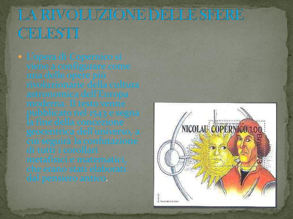 L'opera di Copernico si viene a configurare come una delle opere più rivoluzionarie della cultura astronomica dell Europa moderna.