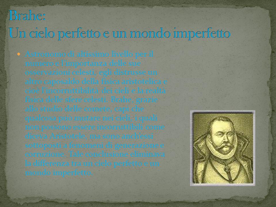 Astronomo di altissimo livello per il numero e l'importanza delle sue osservazioni celesti, egli distrusse un altro caposaldo della fisica aristotelic