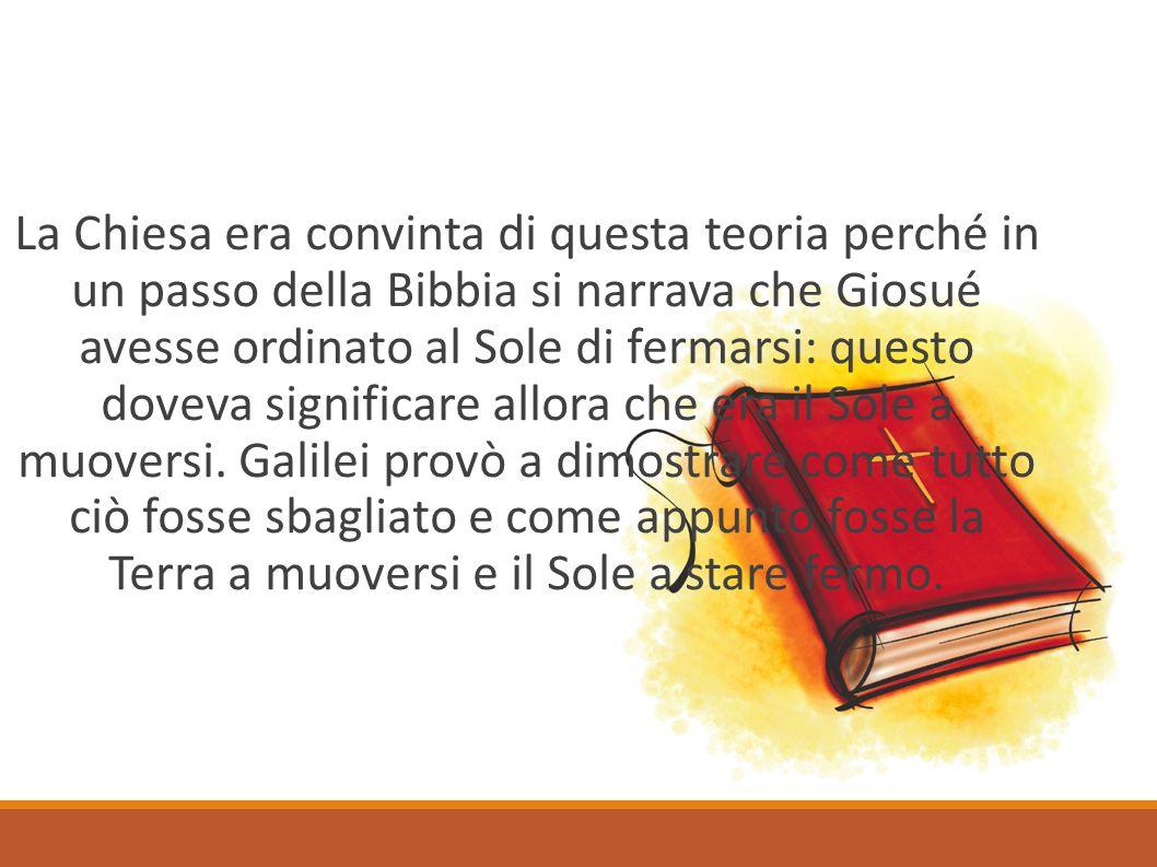 La Chiesa era convinta di questa teoria perché in un passo della Bibbia si narrava che Giosué avesse ordinato al Sole di fermarsi: questo doveva signi