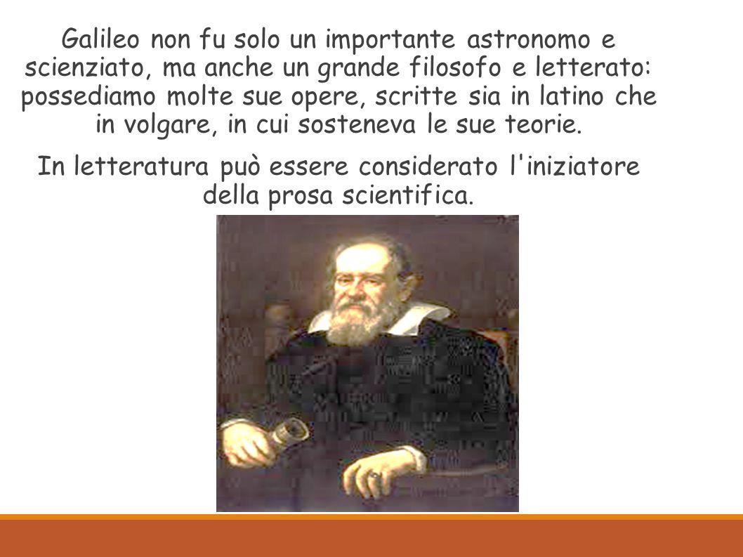 Galileo non fu solo un importante astronomo e scienziato, ma anche un grande filosofo e letterato: possediamo molte sue opere, scritte sia in latino c
