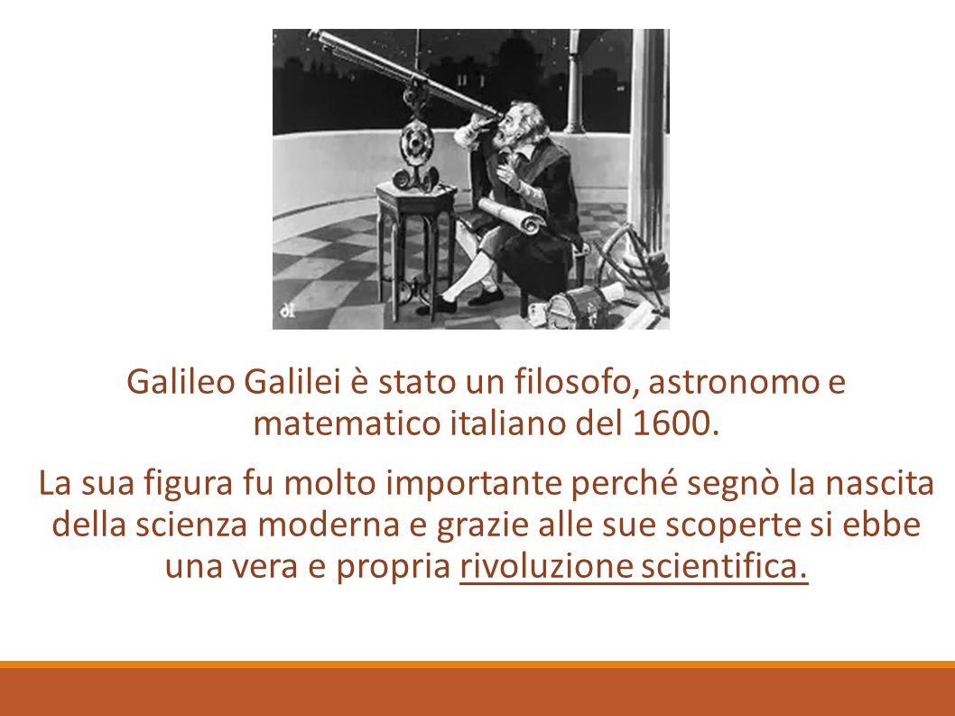 Galileo Galilei è stato un filosofo, astronomo e matematico italiano del 1600. La sua figura fu molto importante perché segnò la nascita della scienza
