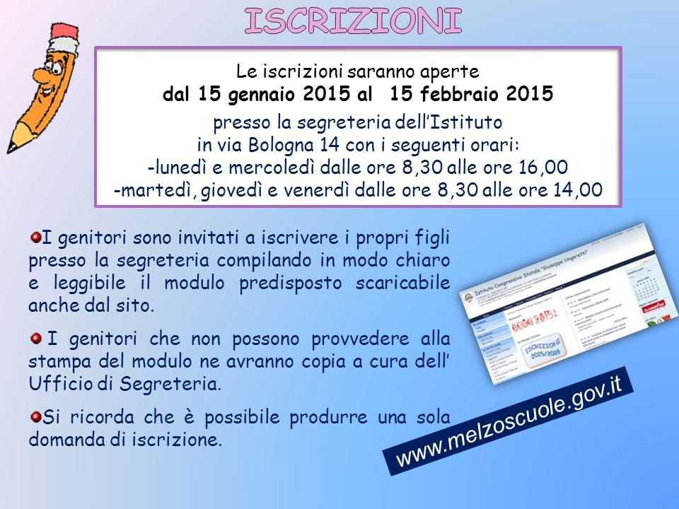 www.melzoscuole.gov.it Le iscrizioni saranno aperte dal 15 gennaio 2015 al 15 febbraio 2015 presso la segreteria dell'Istituto in via Bologna 14 con i
