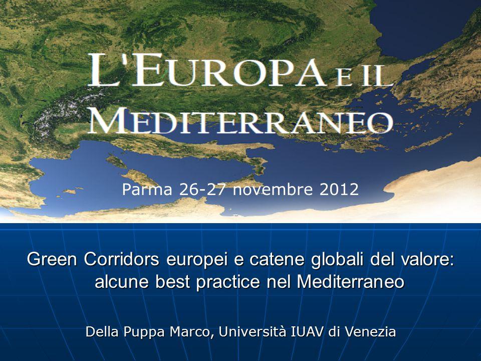 Green Corridors europei e catene globali del valore: alcune best practice nel Mediterraneo Della Puppa Marco, Università IUAV di Venezia Parma 26-27 novembre 2012