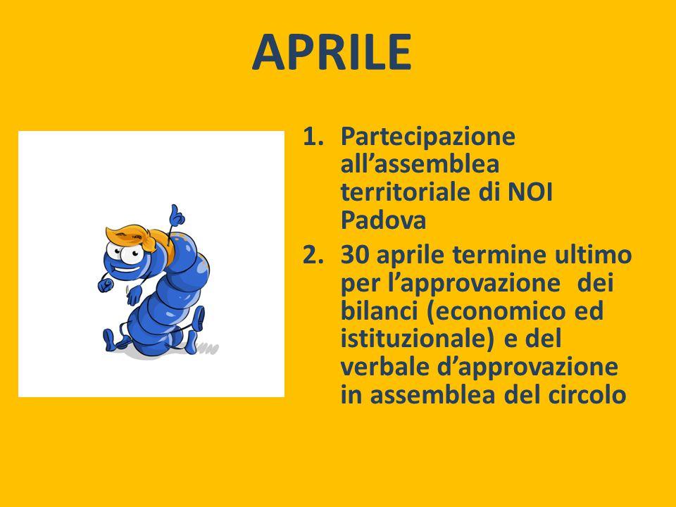 APRILE 1.Partecipazione all'assemblea territoriale di NOI Padova 2.30 aprile termine ultimo per l'approvazione dei bilanci (economico ed istituzionale) e del verbale d'approvazione in assemblea del circolo