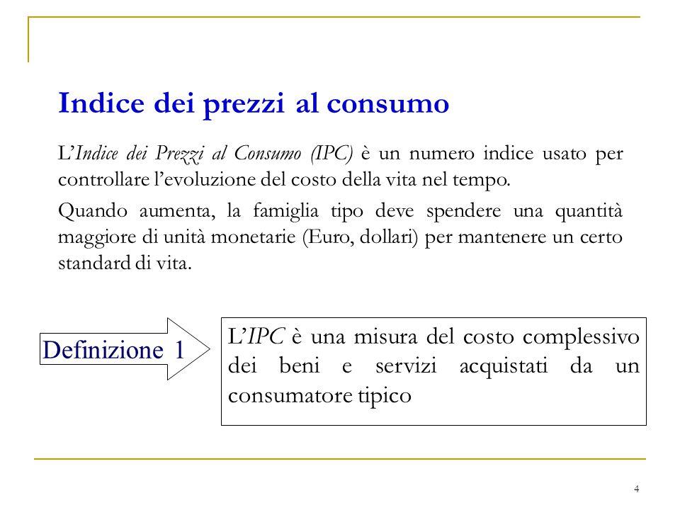 4 L'Indice dei Prezzi al Consumo (IPC) è un numero indice usato per controllare l'evoluzione del costo della vita nel tempo. Quando aumenta, la famigl