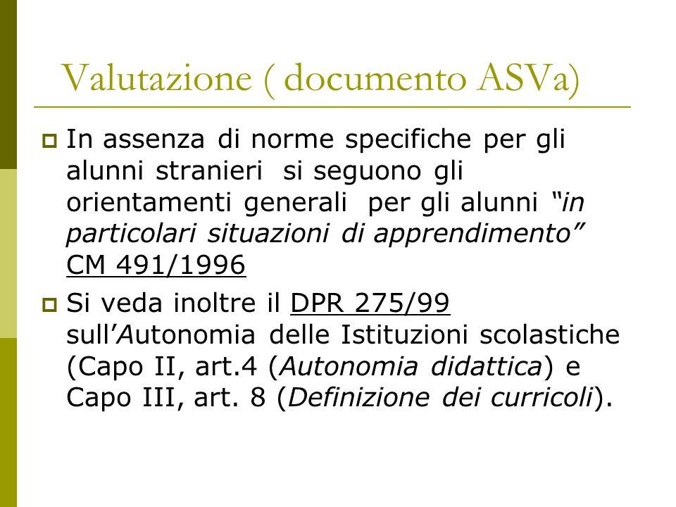 """Valutazione ( documento ASVa)  In assenza di norme specifiche per gli alunni stranieri si seguono gli orientamenti generali per gli alunni """"in partic"""