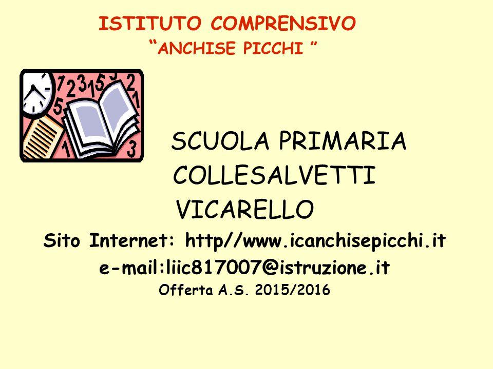 """ISTITUTO COMPRENSIVO """" ANCHISE PICCHI """" SCUOLA PRIMARIA COLLESALVETTI VICARELLO Sito Internet: http//www.icanchisepicchi.it e-mail:liic817007@istruzio"""