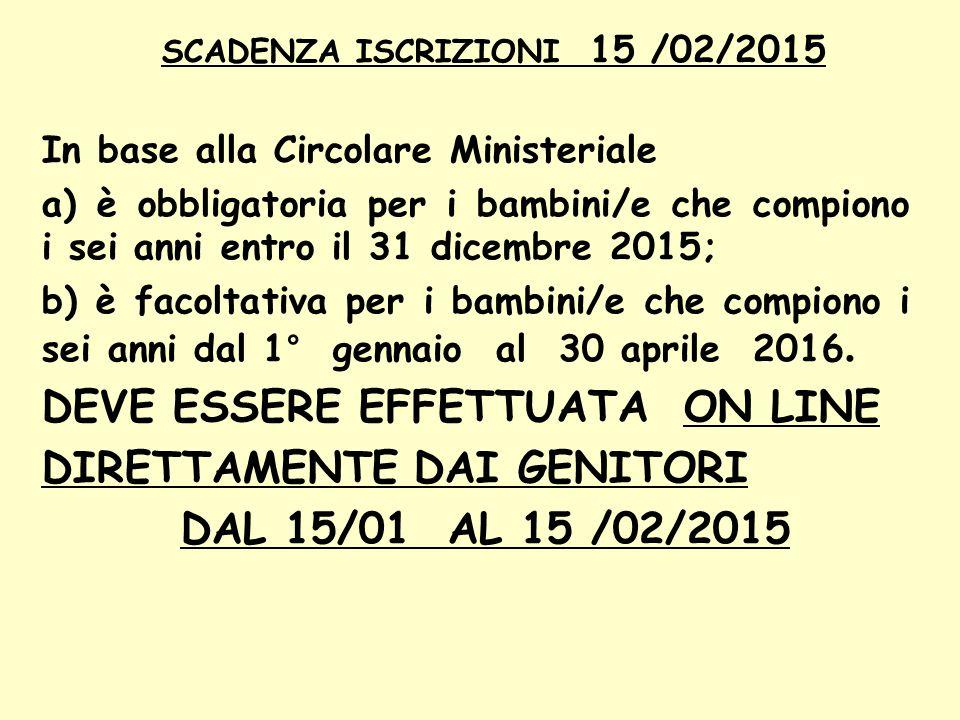 SCADENZA ISCRIZIONI 15 /02/2015 In base alla Circolare Ministeriale a) è obbligatoria per i bambini/e che compiono i sei anni entro il 31 dicembre 201