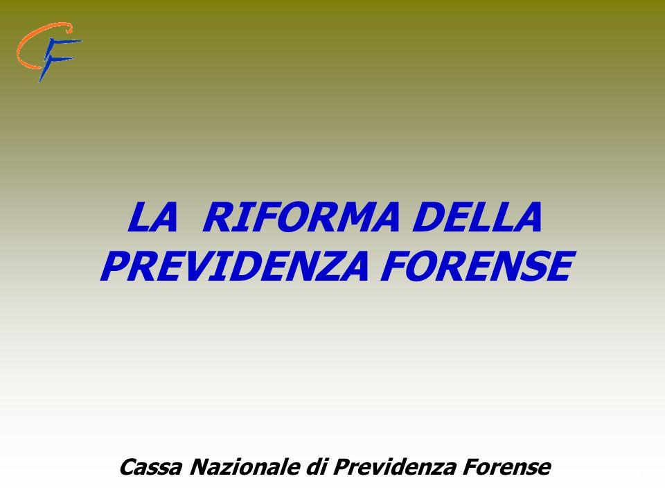 1 LA RIFORMA DELLA PREVIDENZA FORENSE Cassa Nazionale di Previdenza Forense