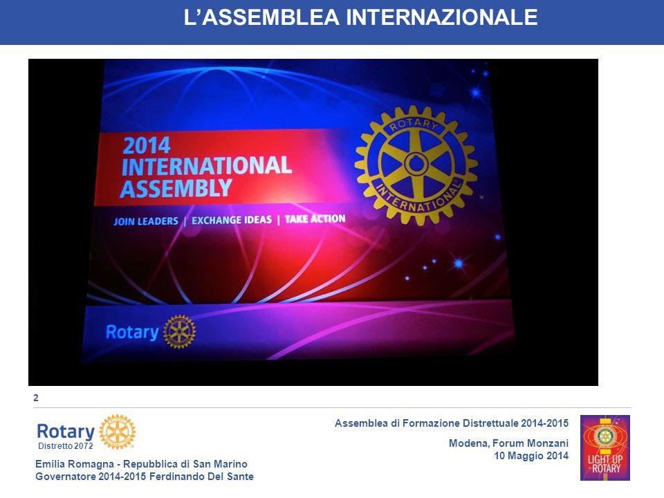 Emilia Romagna - Repubblica di San Marino Governatore 2014-2015 Ferdinando Del Sante Distretto 2072 3 Assemblea di Formazione Distrettuale 2014-2015 Modena, Forum Monzani 10 Maggio 2014 L'INCONTRO CON IL PRESIDENTE INTERNAZIONALE