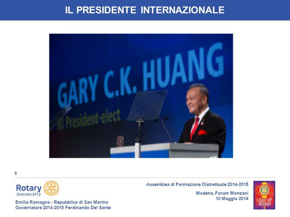 Emilia Romagna - Repubblica di San Marino Governatore 2014-2015 Ferdinando Del Sante Distretto 2072 5 Assemblea di Formazione Distrettuale 2014-2015 Modena, Forum Monzani 10 Maggio 2014 IL PRESIDENTE INTERNAZIONALE