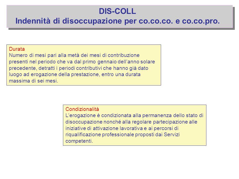 DIS-COLL Indennità di disoccupazione per co.co.co. e co.co.pro. Durata Numero di mesi pari alla metà dei mesi di contribuzione presenti nel periodo ch