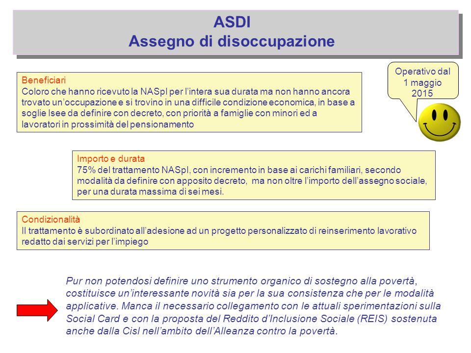 ASDI Assegno di disoccupazione Beneficiari Coloro che hanno ricevuto la NASpI per l'intera sua durata ma non hanno ancora trovato un'occupazione e si