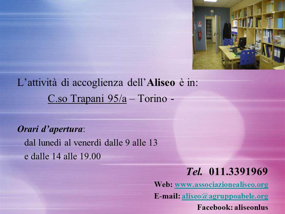 L'attività di accoglienza dell'Aliseo è in: C.so Trapani 95/a – Torino - Orari d'apertura: dal lunedì al venerdì dalle 9 alle 13 e dalle 14 alle 19.00