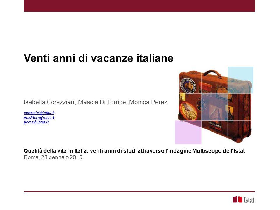 Venti anni di vacanze italiane Isabella Corazziari, Mascia Di Torrice, Monica Perez corazzia@istat.it maditorr@istat.itmaditorr@istat.it, perez@istat.