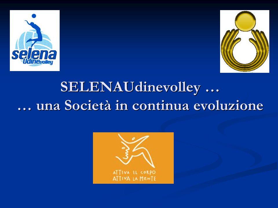 SELENAUdinevolley … … una Società in continua evoluzione