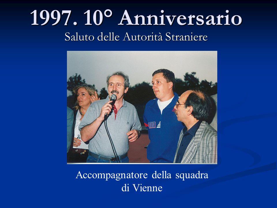 1997. 10° Anniversario Saluto delle Autorità Straniere Accompagnatore della squadra di Vienne