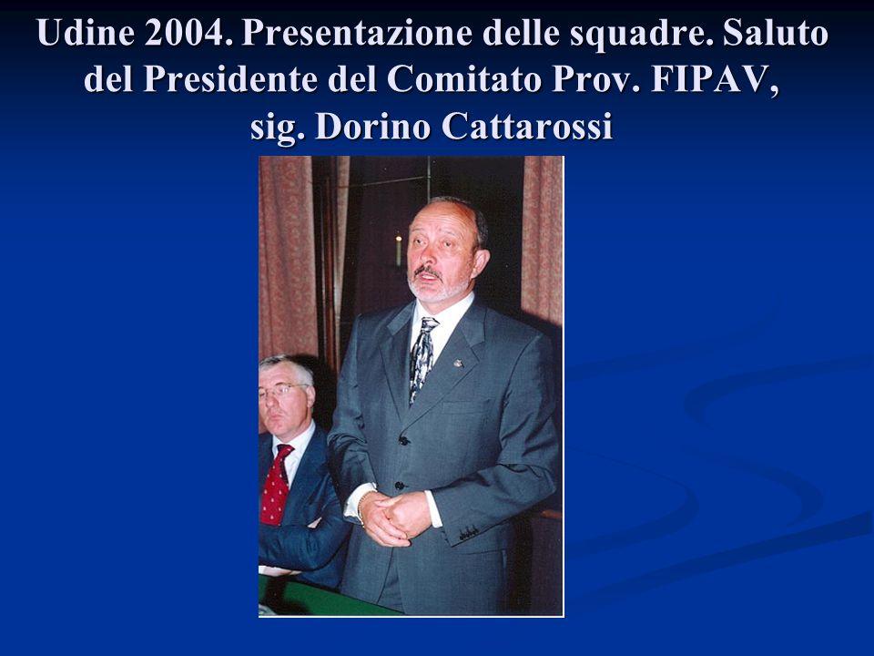 Udine 2004. Presentazione delle squadre. Saluto del Presidente del Comitato Prov. FIPAV, sig. Dorino Cattarossi