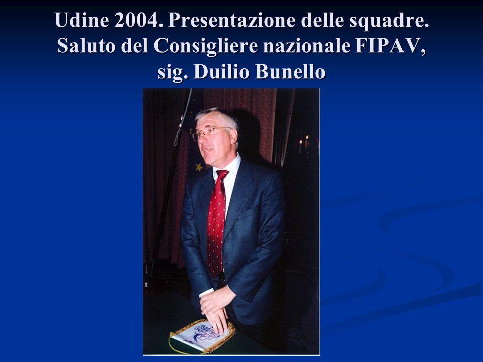 Udine 2004. Presentazione delle squadre. Saluto del Consigliere nazionale FIPAV, sig. Duilio Bunello