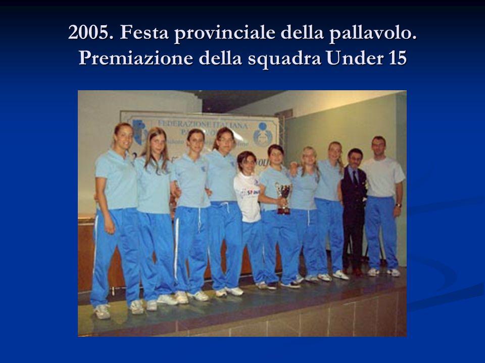 2005. Festa provinciale della pallavolo. Premiazione della squadra Under 15