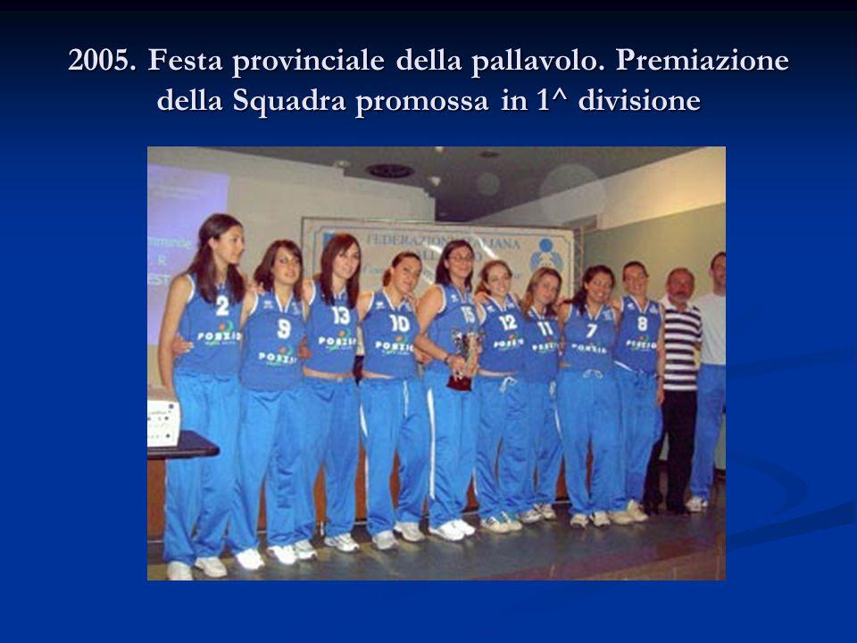 2005. Festa provinciale della pallavolo. Premiazione della Squadra promossa in 1^ divisione