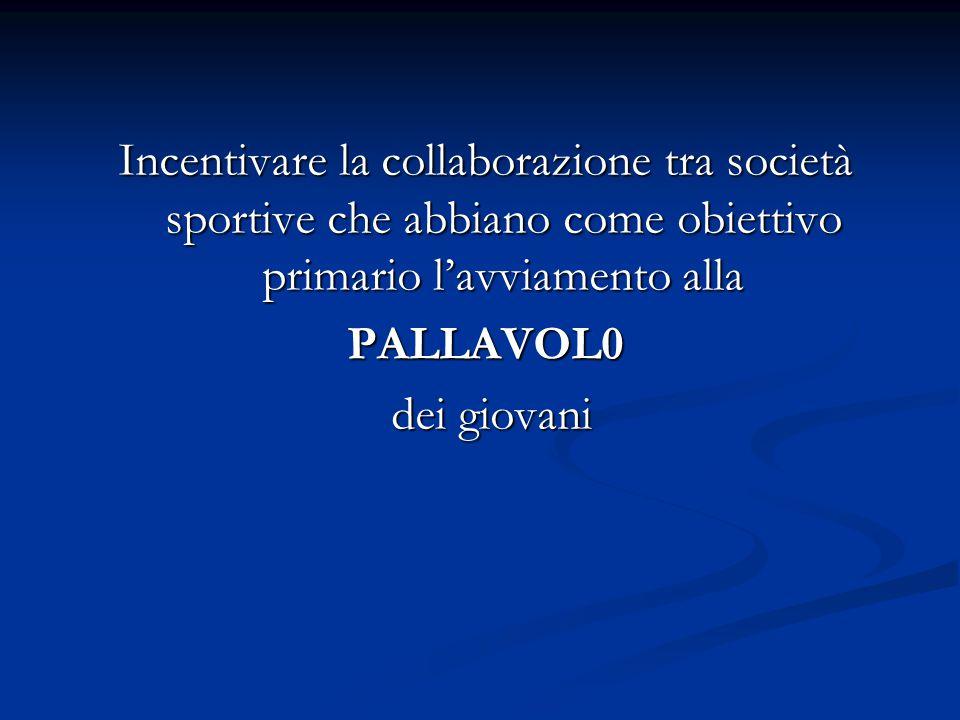 Incentivare la collaborazione tra società sportive che abbiano come obiettivo primario l'avviamento alla PALLAVOL0 dei giovani dei giovani
