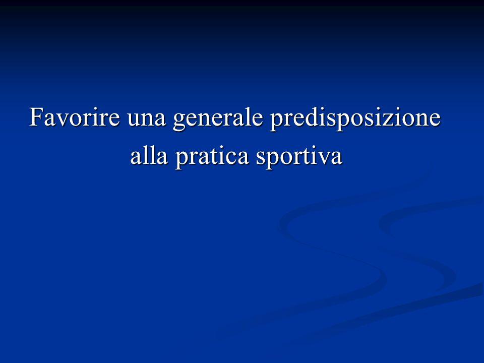 Favorire una generale predisposizione alla pratica sportiva alla pratica sportiva