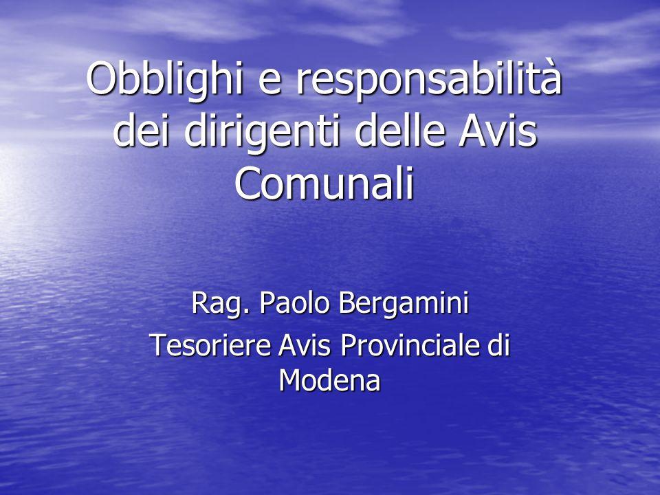 Obblighi e responsabilità dei dirigenti delle Avis Comunali Rag. Paolo Bergamini Tesoriere Avis Provinciale di Modena