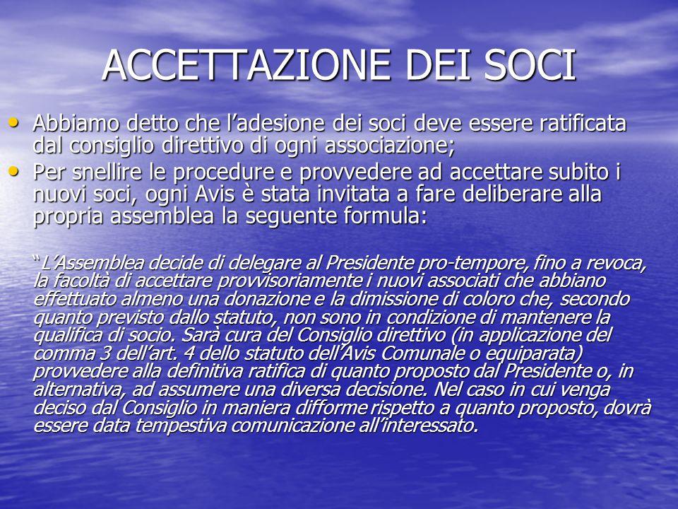 ACCETTAZIONE DEI SOCI Abbiamo detto che l'adesione dei soci deve essere ratificata dal consiglio direttivo di ogni associazione; Abbiamo detto che l'a